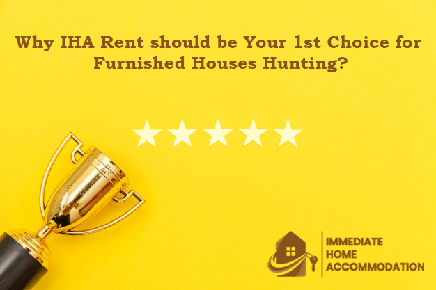 Why IHA Rent should be Your 1st Choice for Furnished Houses Hunting?