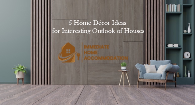 5 Home Décor Ideas for Interesting Outlook of Houses