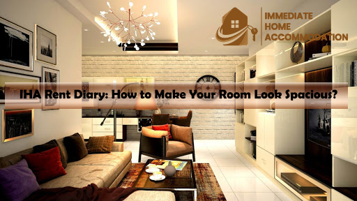 IHA Rent Diary: How to Make Your Room Look Spacious?
